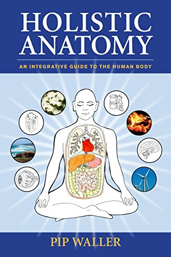 Holistic Anatomy: An Integrative Guide to the Human Body By Pip Waller
