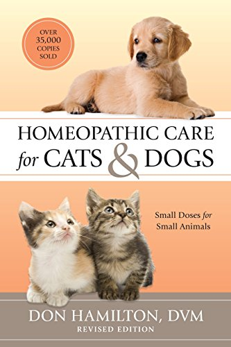 Homeopathic Care for Cats and Dogs: Small Doses for Small Animals By Don Hamilton