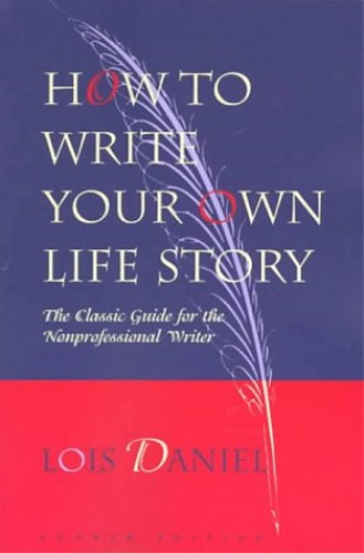 How to Write Your Own Life Story By Lois Daniel