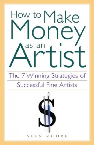 How to Make Money as an Artist By Sean Moore
