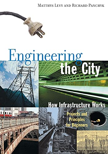 Engineering the City: How Infrastructure Works by Matthys Levy