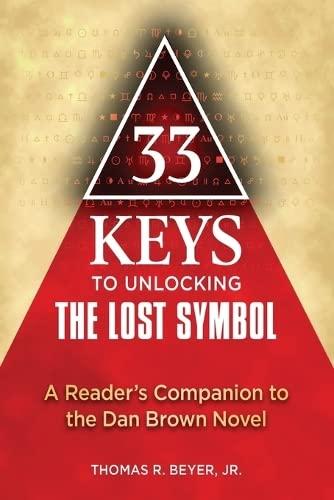 33 Keys to Unlocking the Lost Symbol By Thomas R. Beyer, Jr.