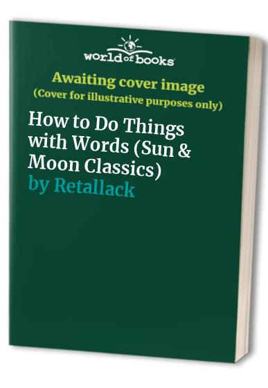 How to Do Things with Words By Joan Retallack