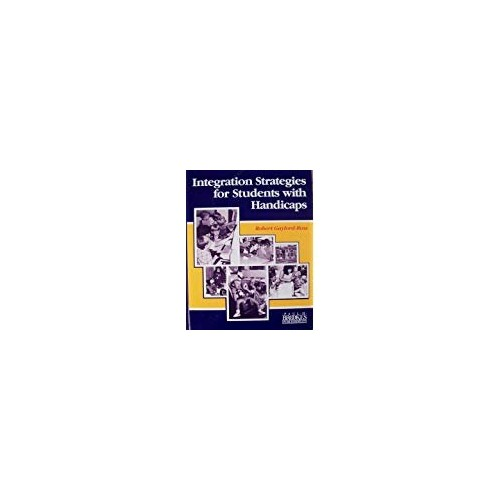Integration Strategies for Students with Handicaps By Robert Gaylord-Ross