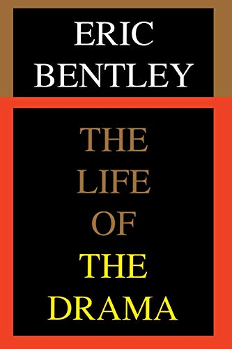 The Life of the Drama (Applause Books) By Eric Bentley