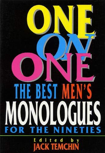 One on One: Best Monologues for the Nineties: Men (Applause Acting Series): The Best Men's Monologues for the Nineties By Edited by Jack Temchin
