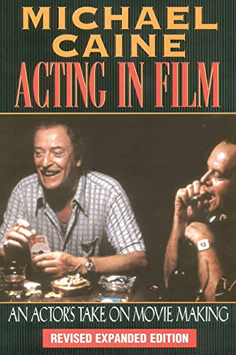 Acting in Film: An Actor's Take on Moviemaking (The Applause Acting Series) By Michael Caine