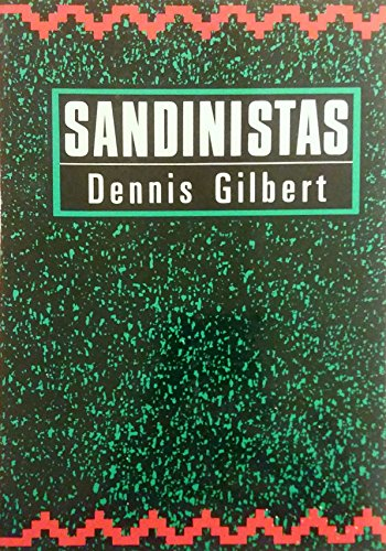 Sandinistas: The Party and the Revolution By Dennis Gilbert