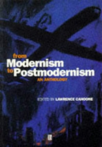 From Modernism to Postmodernism: An Anthology by Lawrence E. Cahoone