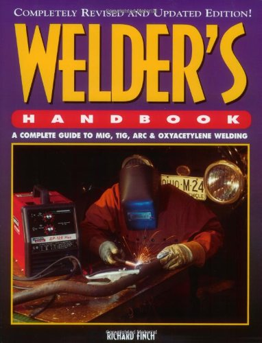 Welder's Handbook: A Complete Guide to MIG, TIG, ARC and Oxyacetylene Welding By Richard Finch