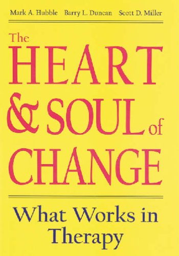The Heart and Soul of Change: What Works in Therapy by Mark A. Hubble