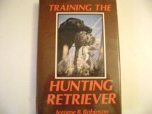 Training the Hunting Retriever By B.Jerome Robinson