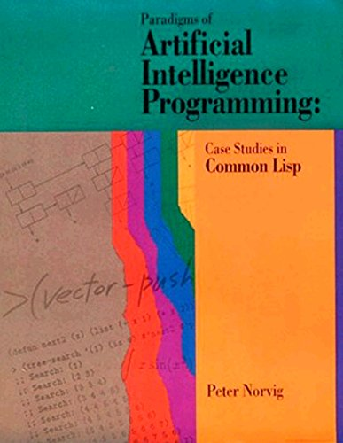 Paradigms of Artificial Intelligence Programming: Case Studies in Common Lisp By Peter Norvig