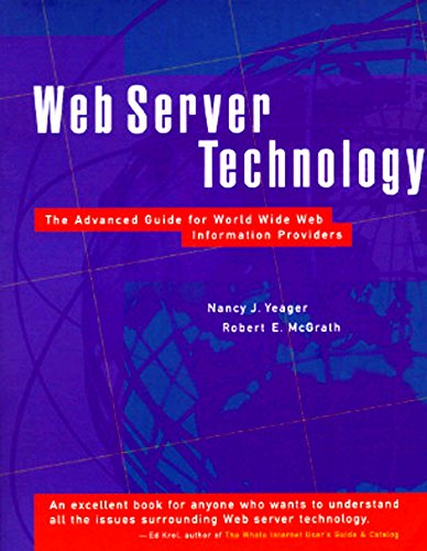 Web Server Technology: Advanced Guide for World Wide Web Information Providers by Nancy J. Yeager