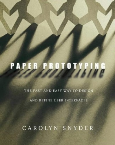 Paper Prototyping: The Fast and Easy Way to Design and Refine User Interfaces by Carolyn Snyder (Snyder Consulting, Derry, NH, U.S.A.)