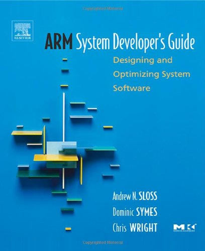 ARM System Developer's Guide: Designing and Optimizing System Software by Andrew Sloss