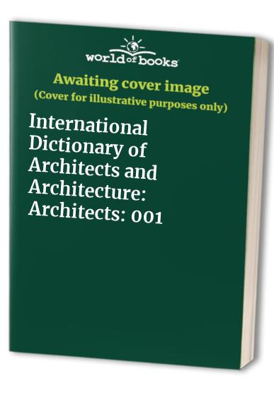 International Dictionary of Architects and Architecture By Other Doreen Yarwood