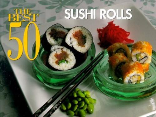 The Best 50 Sushi Rolls By Bristol Publishing Staff