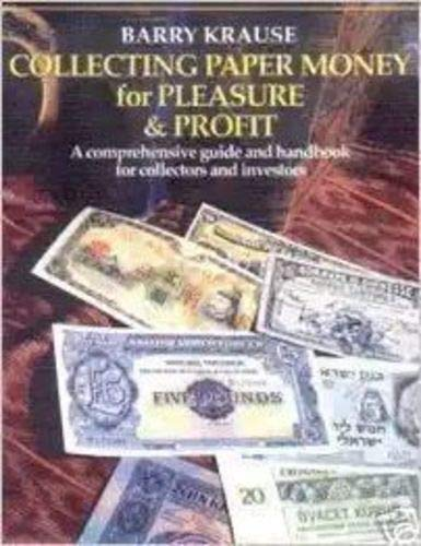 Collecting Paper Money for Pleasure and Profit By Barry Krause