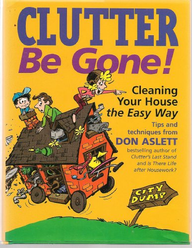 Clutter be Gone By Don Aslett