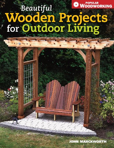 Beautiful Wooden Projects for Outdoor Living (Popular Woodworking) By John Marckworth