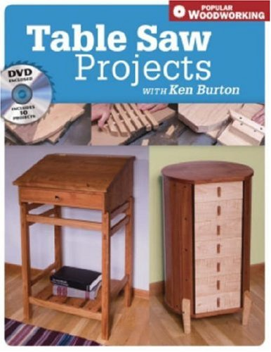 Tables Saw Projects with Ken Burton (Book & DVD) (Popular Woodworking) By Ken Burton