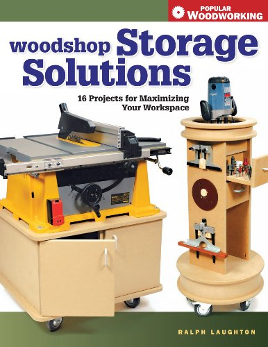 Woodshop Storage Solutions: 16 Projects for Maximizing Your Workspace by Ralph Laughton