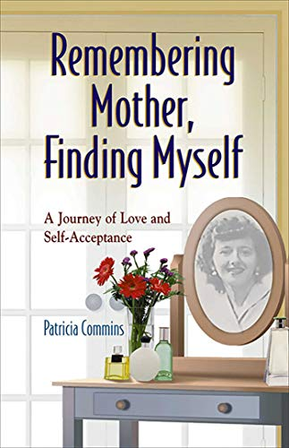 Remembering Mother, Finding Myself By Patricia Commins