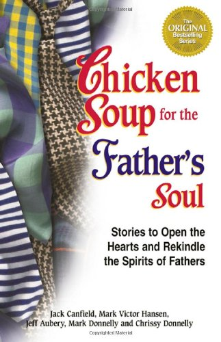Chicken Soup for the Father's Soul By Mark Victor Hansen