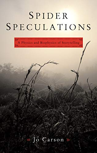 Spider Speculations: A Physics and Biophysics of Storytelling by Jo Carson