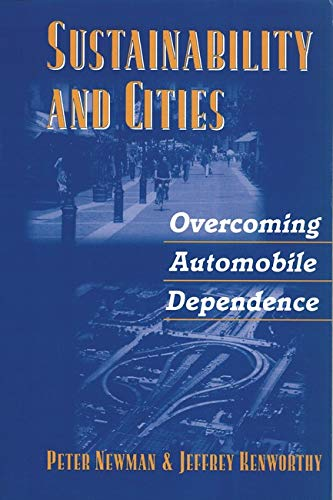 Sustainability and Cities: Overcoming Automobile Dependence by Peter Newman