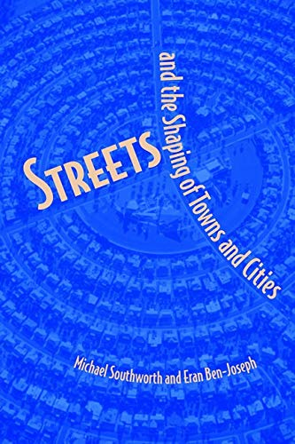 Streets and the Shaping of Towns and Cities By Michael Southworth