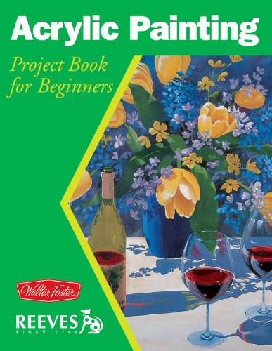 Acrylic Painting: Project Book for Beginners (Walter Foster/Reeves Getting Started Series) By Joan Hansen