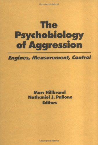 The Psychobiology of Aggression: Engines, Measurement, Control By Marc Hillbrand