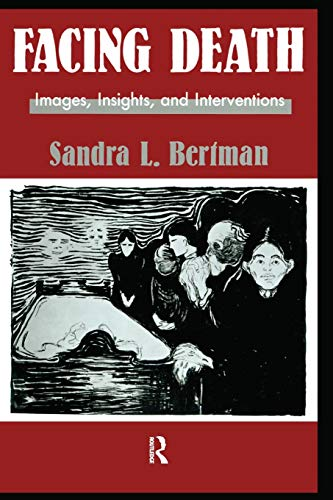 Facing Death: Images, Insights, and Interventions: A Handbook For Educators, Healthcare Professionals, And Counselors (Series in Death, Dying, and ... Health Care Professionals and Counsellors By Sandra L. Bertman
