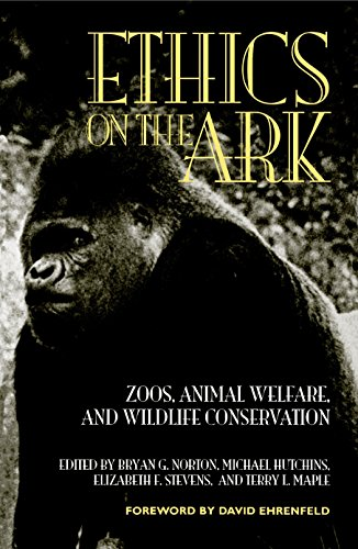 Ethics on the Ark: Zoos, Animal Welfare and Wildlife Conservation by Bryan G. Norton
