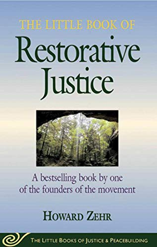 Little Book of Restorative Justice: A Bestselling Book By One Of The Founders Of The Movement (Little Books of Justice & Peacebuilding) By Howard Zehr