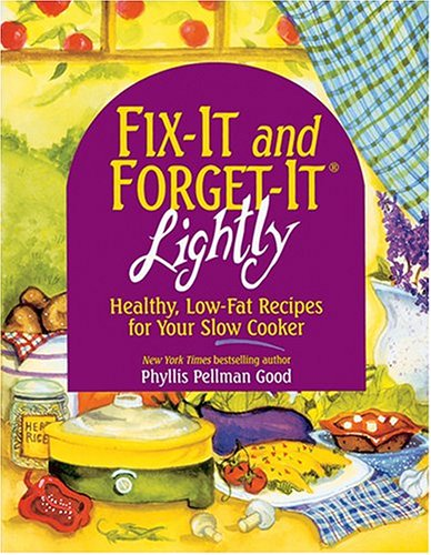 Fix-It and Forget-It Lightly: Healthy Low-Fat Recipes for Your Slow Cooker By Phyllis Pellman Good