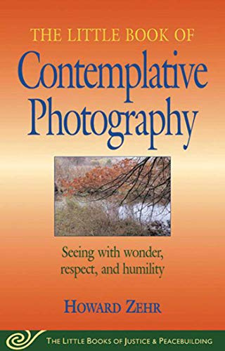 Little Book of Contemplative Photography By Howard Zehr