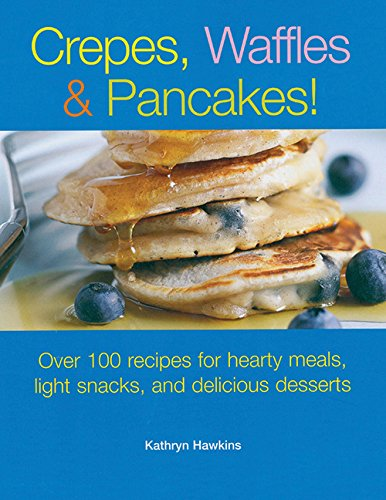 Crepes, Waffles and Pancakes! By Kathryn Hawkins