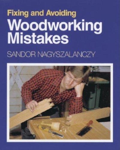 Fixing and Avoiding Woodworking Mistakes By Sandor Nagyszalanczy
