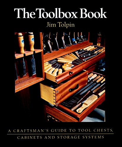Toolbox Book: A Craftsman's Guide to Tool Chests, Cabinets and S By Jim Tolpin