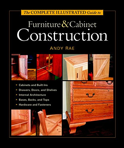 The Complete Illustrated Guide to Furniture and Cabinet Construction By Andy Rae