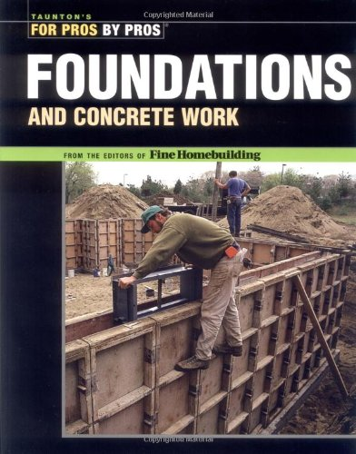 Foundations and Concrete Work By Edited by Fine Homebuilding