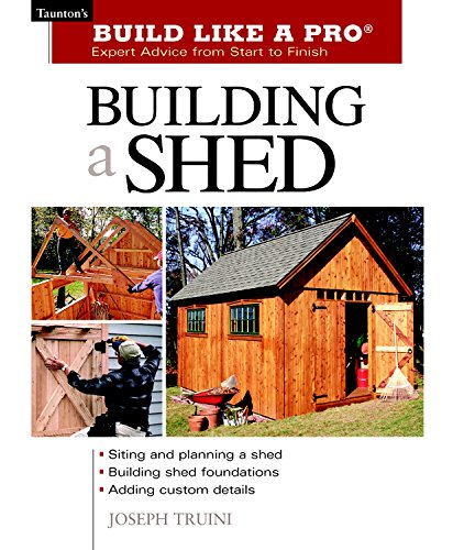 Building a Shed (Build Like a Pro) (Build Like a Pro - Expert Advice from Start to Finish) By Joseph Truini