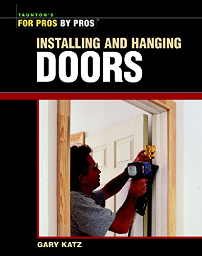 Installing and Hanging Doors By Gary Katz