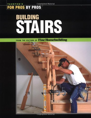 Building Stairs (For Pros, by Pros) By Kevin Ireton