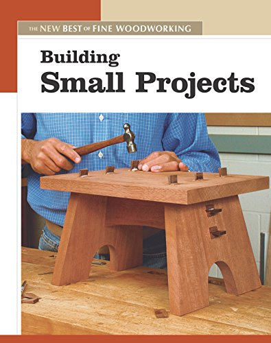 """Building Small Projects (New Best of Fine Woodworking) (New Best of Fine Woodworking S.) By """"Fine Woodworking"""" Magazine"""