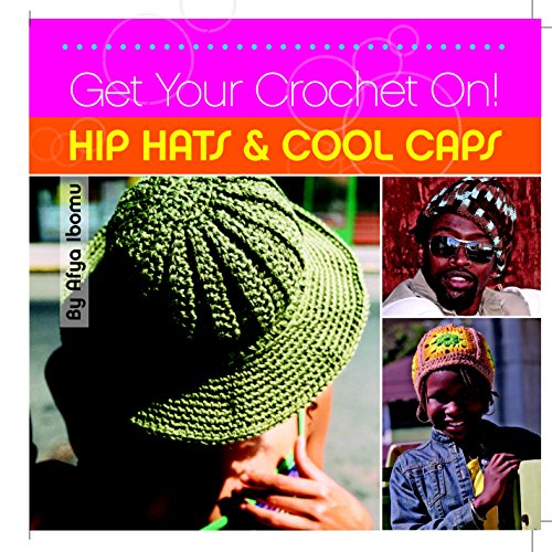 Get Your Crochet On! Hip Hats & Cool Caps By Afya Ibomu
