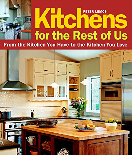 Kitchens for the Rest of Us: From the Kitchen You Have to the Kitchen You Love By ,Peter Lemos
